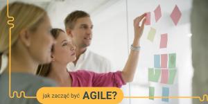 Jak zacząć być Agile?